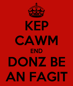 Poster: KEP CAWM END DONZ BE AN FAGIT