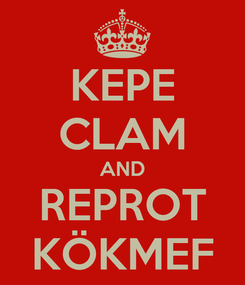 Poster: KEPE CLAM AND REPROT KÖKMEF