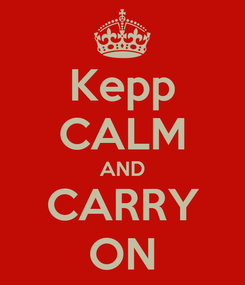 Poster: Kepp CALM AND CARRY ON
