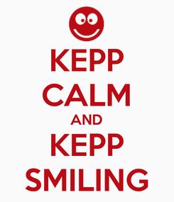 Poster: KEPP CALM AND KEPP SMILING