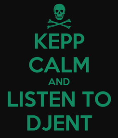 Poster: KEPP CALM AND LISTEN TO DJENT