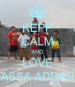 Poster: KEPP CALM AND LOVE ASSA ADDAH