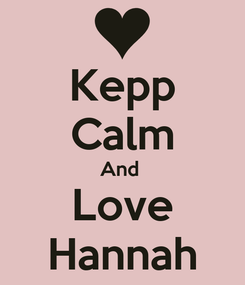 Poster: Kepp Calm And  Love Hannah