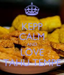 Poster: KEPP CALM AND LOVE TAHU TEMPE