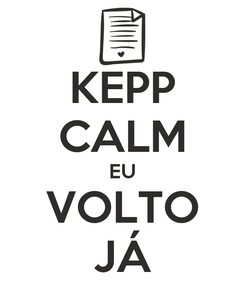 Poster: KEPP CALM EU VOLTO JÁ