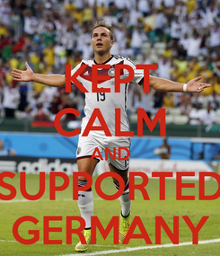 Poster: KEPT CALM AND SUPPORTED GERMANY