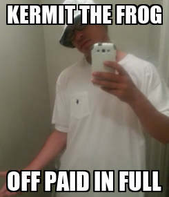 Poster: KERMIT THE FROG OFF PAID IN FULL