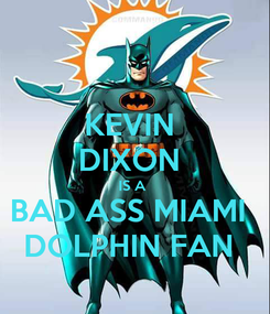Poster: KEVIN  DIXON  IS A  BAD ASS MIAMI  DOLPHIN FAN