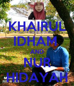 Poster: KHAIRUL IDHAM  AND NUR HIDAYAH