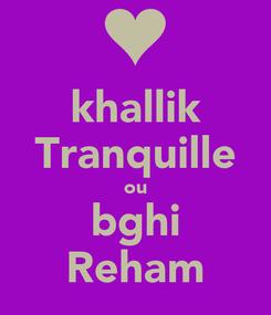 Poster: khallik Tranquille ou bghi Reham
