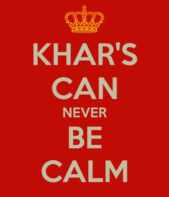 Poster: KHAR'S CAN NEVER BE CALM