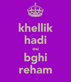 Poster: khellik hadi ou bghi reham