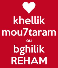 Poster: khellik mou7taram ou bghilik REHAM