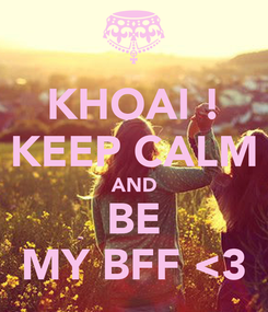 Poster: KHOAI ! KEEP CALM AND BE MY BFF <3