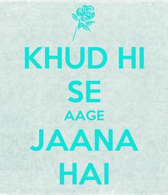 Poster: KHUD HI SE AAGE JAANA HAI