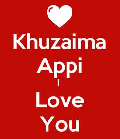 Poster: Khuzaima Appi I  Love You