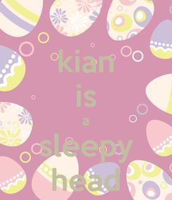 Poster: kian is a sleepy head