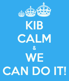 Poster: KIB CALM & WE CAN DO IT!