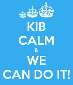 Poster: KIB CALM & WE CAN DO IT!