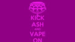 Poster: KICK ASH AND VAPE ON