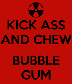 Poster: KICK ASS AND CHEW  BUBBLE GUM