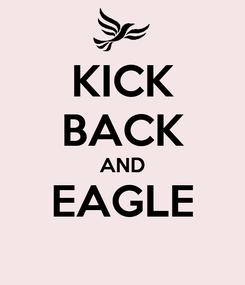 Poster: KICK BACK AND EAGLE