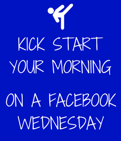 Poster: KICK START YOUR MORNING  ON A FACEBOOK WEDNESDAY