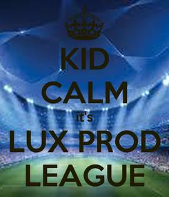Poster: KID CALM it's LUX PROD LEAGUE