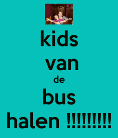 Poster: kids  van de bus halen !!!!!!!!!
