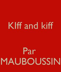 Poster: KIff and kiff   Par   MAUBOUSSIN