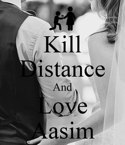 Poster: Kill Distance And Love Aasim