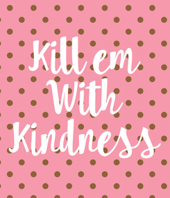 Poster: Kill em With Kindness