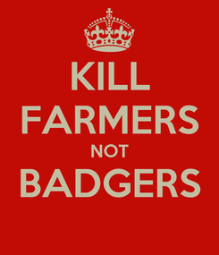 Poster: KILL FARMERS NOT BADGERS