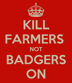 Poster: KILL FARMERS  NOT BADGERS ON