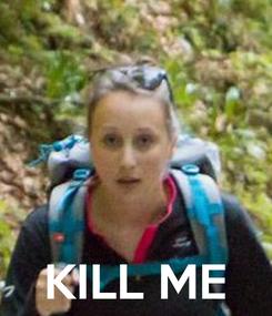 Poster:     KILL ME