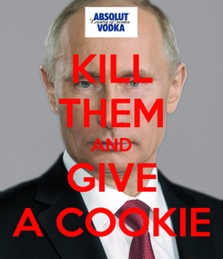 Poster: KILL THEM AND GIVE A COOKIE