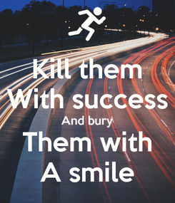 Poster: Kill them With success And bury Them with A smile