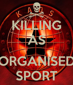 Poster: KILLING AS  ORGANISED SPORT