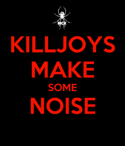 Poster: KILLJOYS MAKE SOME NOISE