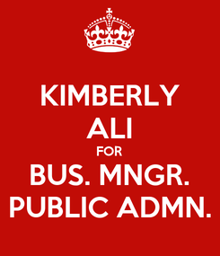 Poster: KIMBERLY ALI FOR BUS. MNGR. PUBLIC ADMN.