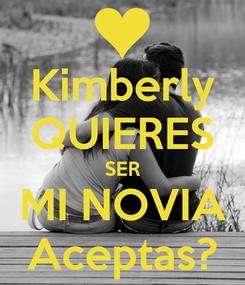 Poster: Kimberly QUIERES SER MI NOVIA Aceptas?