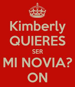 Poster: Kimberly QUIERES SER MI NOVIA? ON