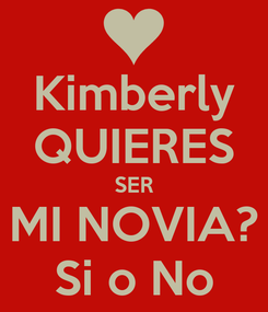 Poster: Kimberly QUIERES SER MI NOVIA? Si o No