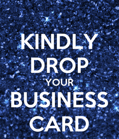 Poster: KINDLY DROP YOUR BUSINESS CARD