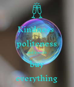 Poster: Kindness  politeness and a smile buy everything
