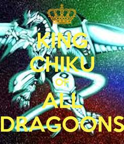 Poster: KING CHIKU OF ALL DRAGOONS
