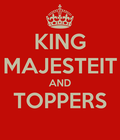 Poster: KING MAJESTEIT AND TOPPERS
