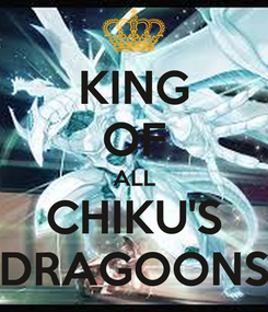 Poster: KING OF ALL CHIKU'S DRAGOONS