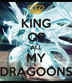 Poster: KING OF ALL MY DRAGOONS
