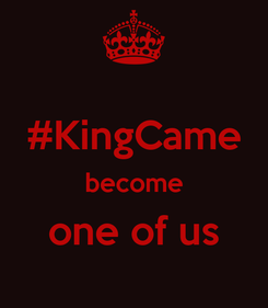Poster:  #KingCame become one of us